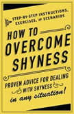 How to Overcome Shyness Step-by-Step Instructions, Scenarios, and Exercises, Adams Media