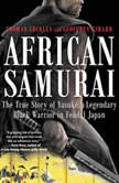 African Samurai The True Story of Yasuke, a Legendary Black Warrior in Feudal Japan, Thomas Lockley