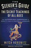 The Seeker's Guide to the Secret Teachings of All Ages The Authorized Companion to Manly P. Hall's Esoteric Landmark, Mitch Horowitz