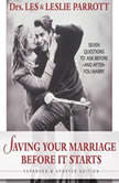 Saving Your Marriage Before It Starts Seven Questions to Ask Before---and After---You Marry, Les and Leslie Parrott