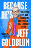 Because He's Jeff Goldblum The Movies, Memes, and Meaning of Hollywood's Most Enigmatic Actor, Travis M. Andrews