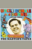 Uncle Dunkle and Donnie, Vol. 3 The Masters Tapes, Daws Butler; Joe Bevilacqua