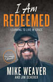 I Am Redeemed Learning to Live in Grace, Mike Weaver