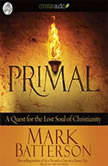 Primal A Quest for the Lost Soul of Christianity, Mark Batterson