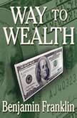 Way to Wealth, Benjamin Franklin