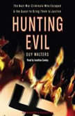 Hunting Evil The Nazi War Criminals Who Escaped and the Quest to Bring Them to Justice, Guy Walters