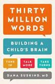 Thirty Million Words Building a Child's Brain, Dana Suskind