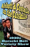 Abbott & Costello in the Catskills An Authentic Recreation of a 1930s Borscht Belt Variety Show, Recorded before a Live Audience in the Catskills, Joe Bevilacqua
