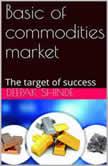 Basic of commodities market The target of success, Deepak