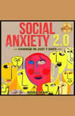 SOCIAL ANXIETY 2.0. Change in Just 7 Days. Improve Your Social Skills, Win Shyness & Anxiety Forever. Proven Techniques, Powerful Hypnosis & Magnetic Charisma for Building Your Social Circles Fast. NEW VERSION, NORA MAH