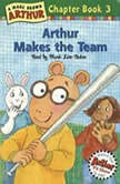 Arthur Makes the Team A Marc Brown Arthur Chapter Book #3, Marc Brown