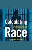 Calculating Race Racial Discrimination in Risk Assessment, Benjamin Wiggins
