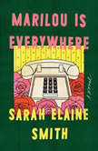 Marilou Is Everywhere A Novel, Sarah Elaine Smith