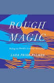 Rough Magic Riding the World's Loneliest Horse Race, Lara Prior-Palmer
