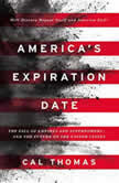 America's Expiration Date The Fall of Empires and Superpowers . . . and the Future of the United States, Cal Thomas