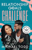 Relationship Goals Challenge Thirty Days from Good to Great, Michael Todd