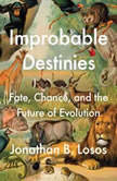 Improbable Destinies Fate, Chance, and the Future of Evolution, Jonathan B. Losos
