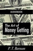 The Art of Money Getting, P. T. Barnum