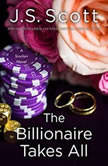 The Billionaire Takes All, J. S. Scott