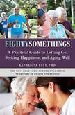 Eightysomethings Transitions, Letting Go, and Unexpected Happiness, Katharine Esty, PhD
