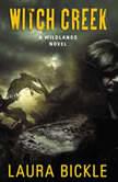 Witch Creek A Wildlands Novel, Laura Bickle