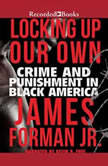 Locking Up Our Own Crime and Punishment in Black America, Jr. Forman
