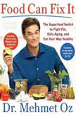 Food Can Fix It The Superfood Switch to Fight Fat, Defy Aging, and Eat Your Way Healthy, Mehmet Oz