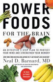 Power Foods for the Brain An Effective 3-Step Plan to Protect Your Mind and Strengthen Your Memory, Neal D Barnard