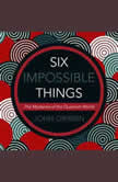Six Impossible Things The Mystery of the Quantum World, John Gribbin