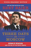 Three Days in Moscow Young Readers' Edition Ronald Reagan and the Fall of the Soviet Empire, Bret Baier