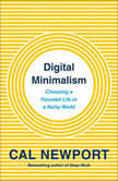 Digital Minimalism Choosing a Focused Life in a Noisy World, Cal Newport