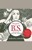 Balance is BS How to Have a Work-Life Blend, Tamara Loehr