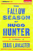 The Fallow Season of Hugo Hunter, Craig Lancaster