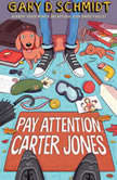 Pay Attention, Carter Jones, Gary D. Schmidt