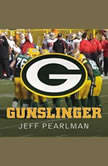 Gunslinger The Remarkable, Improbable, Iconic Life of Brett Favre, Jeff Pearlman
