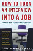 How to Turn An Interview Into A Job, Jeffrey G. Allen