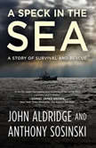 A Speck in the Sea A Story of Survival and Rescue, John Aldridge