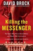 Killing the Messenger The Right-Wing Plot to Derail Hillary and Hijack Your Government, David Brock
