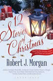 12 Stories of Christmas, Robert J. Morgan