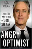 Angry Optimist The Life and Times of Jon Stewart, Lisa Rogak