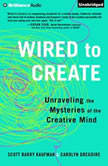 Wired to Create Unraveling the Mysteries of the Creative Mind, Scott Barry Kaufman