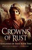 Crowns of Rust Kingdoms of Sand, Book 2, Daniel Arenson