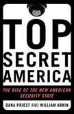 Top Secret America The Rise of the New American Security State, Dana Priest