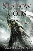 In the Shadow of the Gods A Bound Gods Novel, Rachel Dunne