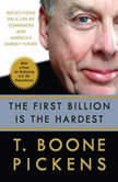 The First Billion is the Hardest Reflections on a Life of Comebacks and America's Energy Future, T. Boone Pickens