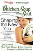 Chicken Soup for the Soul: Shaping the New You 101 Encouraging Stories about Dieting and Fitness...and Finding What Works for You, Jack Canfield