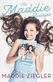The Maddie Diaries A Memoir, Maddie Ziegler