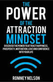 The Power of the Attraction Mindset, Romney Nelson