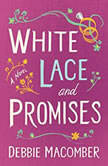 White Lace and Promises: A Novel, Debbie Macomber
