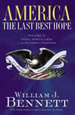 America: The Last Best Hope (Volume II) From a World at War to the Triumph of Freedom, William J. Bennett